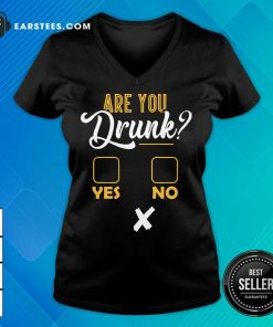 Premium Are You Drunk Yes Or No Great 4 V-neck