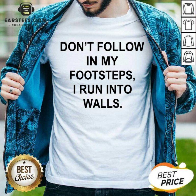Premium Do Not Follow Footsteps Walls 4 Shirt