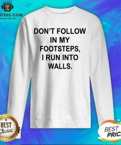 Premium Do Not Follow Footsteps Walls 4 Sweatshirt