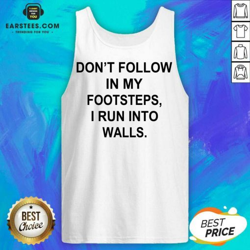 Premium Do Not Follow Footsteps Walls 4 Tank Top