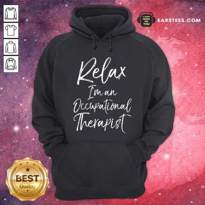Relax Im An Occupational Therapist Hoodie- Design By Earstees.com