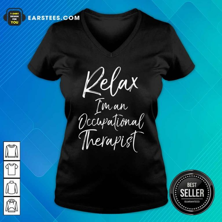 Relax Im An Occupational Therapist V-neck- Design By Earstees.com