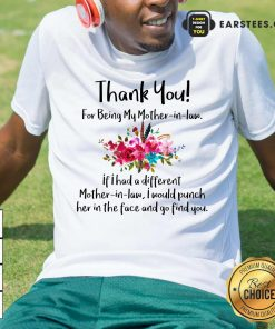 Thank You For Being My Mother In Law Shirt- Design By Earstees.com