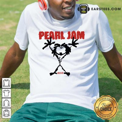 Pretty Pearl Jam Stickman Alive Excited Shirt