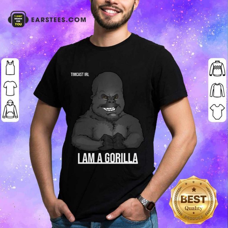 Pretty Timcast Irl I Am A Gorilla 55 Shirt