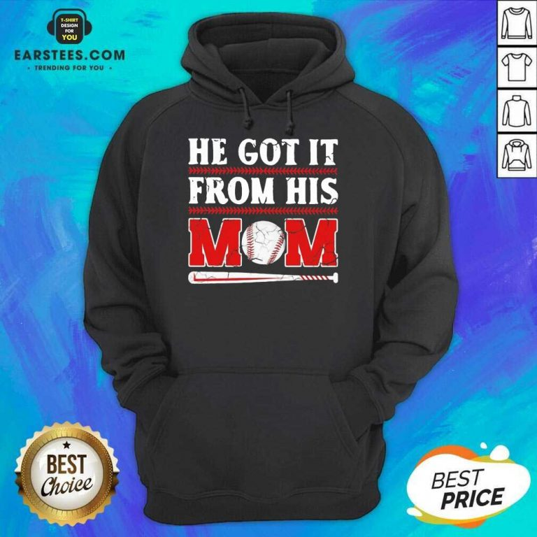 Top He Got It From His Mom Baseball Hoodie
