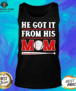 Top He Got It From His Mom Baseball Tank Top