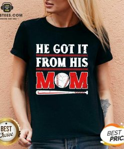 Top He Got It From His Mom Baseball V-neck