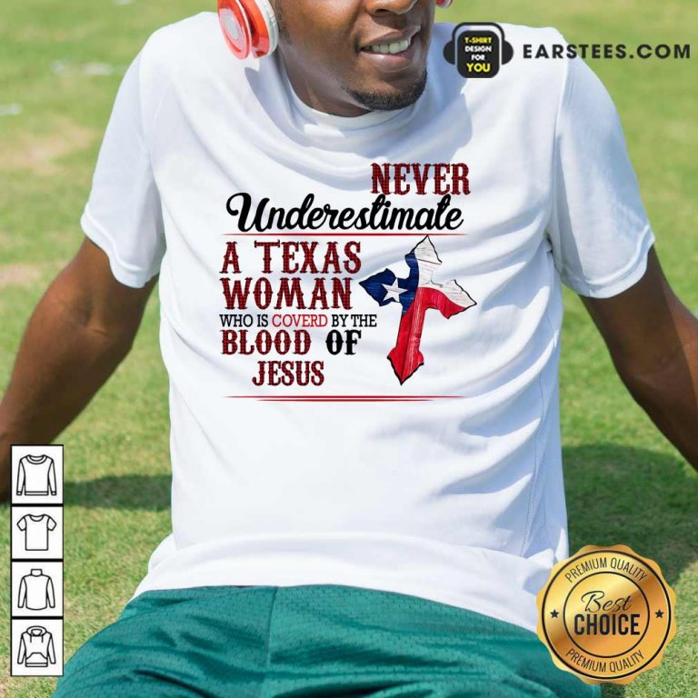 Top Never Underestimate A Texas Woman Who Is Covered By The Blood Of Jesus Shirt
