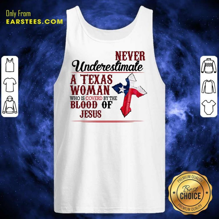 Top Never Underestimate A Texas Woman Who Is Covered By The Blood Of Jesus Tank Top