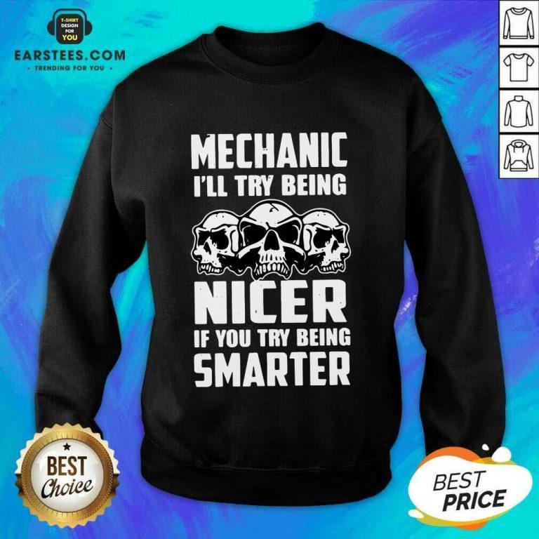 Top Skull Mechanic Nicer Smarter Happy Sweatshirt