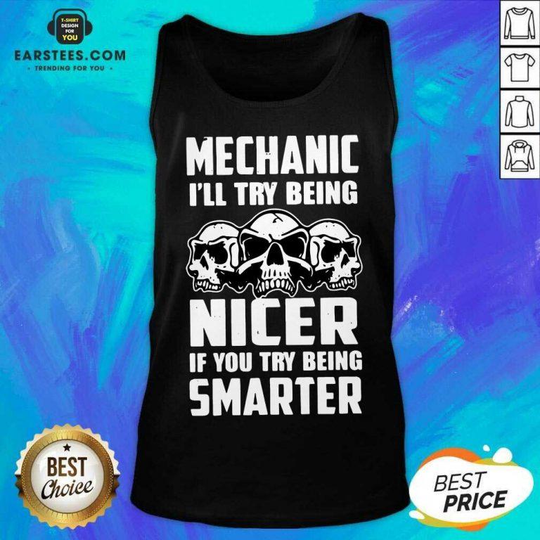 Top Skull Mechanic Nicer Smarter Happy Tank Top