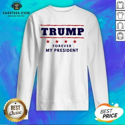 Top Trump Forever My President 2021 Sweatshirt