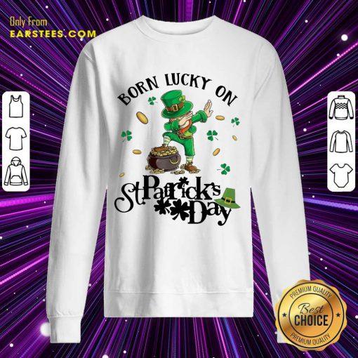 Vip Born Lucky On St Patrick Birthday 2 Sweatshirt