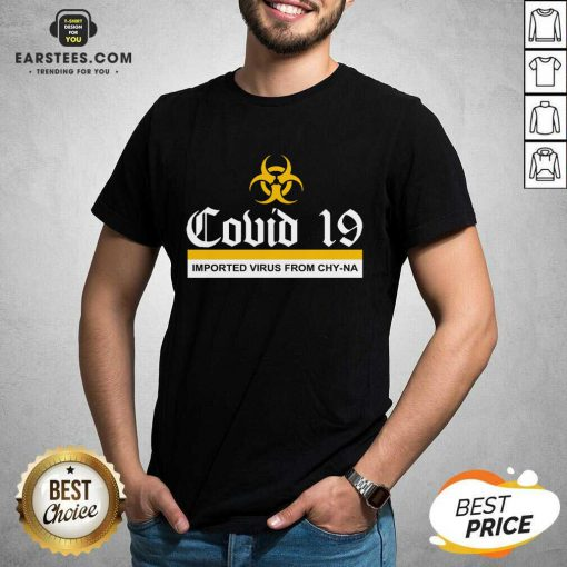 Vip Covid 19 Imported Virus From Chy-na Shirt