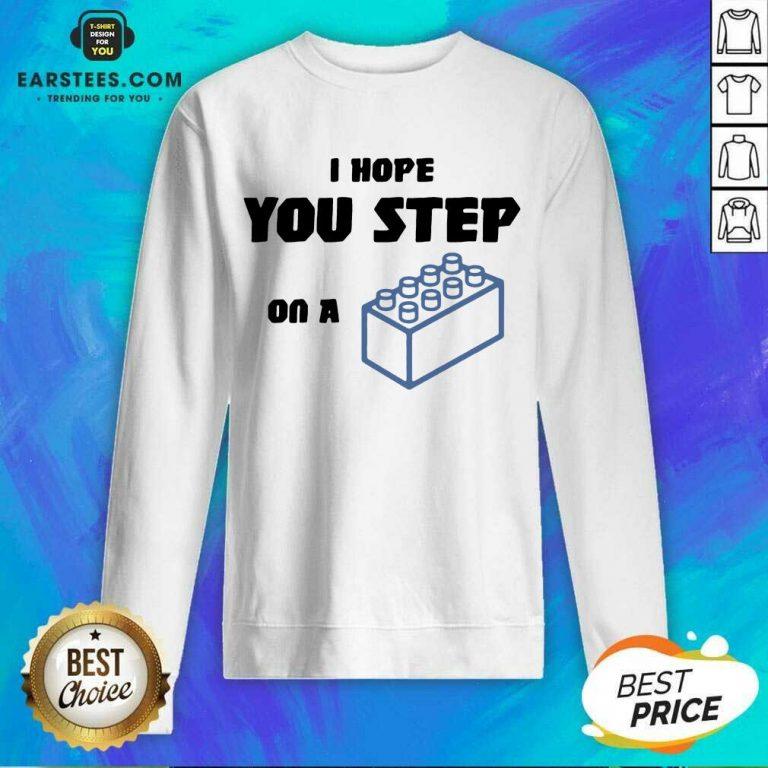 Vip I Hope You Step On A Lego Excited Sweatshirt