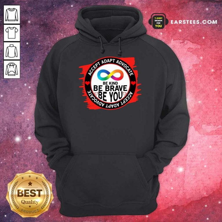Accept Adapt Advocate Be Kind Be Brave Be You Hoodie