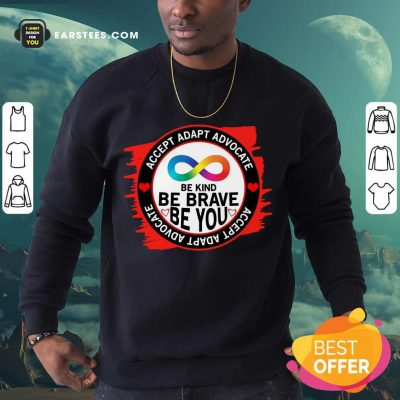 Accept Adapt Advocate Be Kind Be Brave Be You Sweatshirt