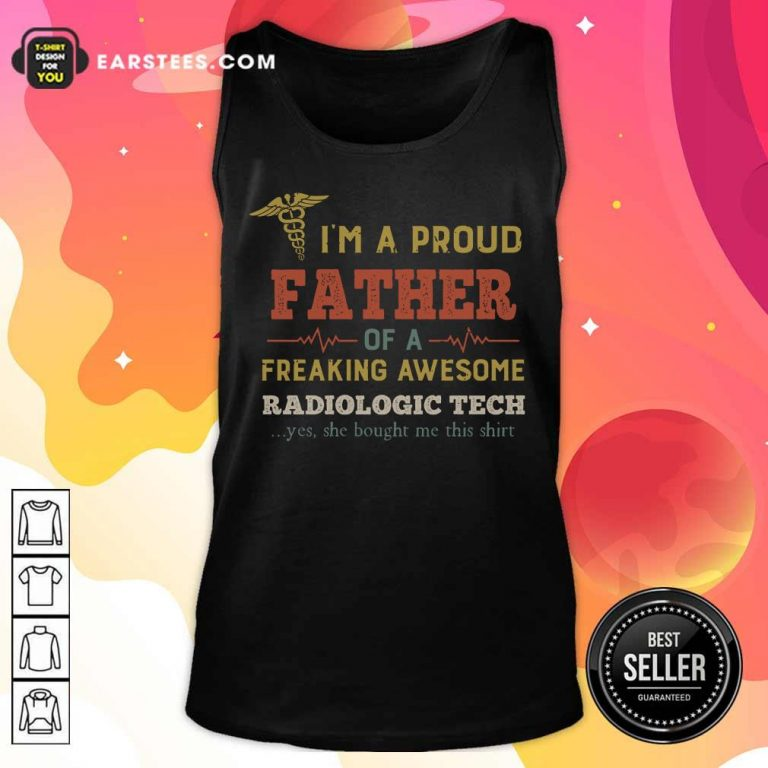 Awesome I'm A Proud Father Of A Freaking Awesome Radiologic Tech Tank Top