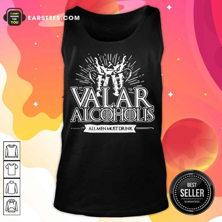 Awesome Valar Alcoholis All Men Must Drink Tank Top