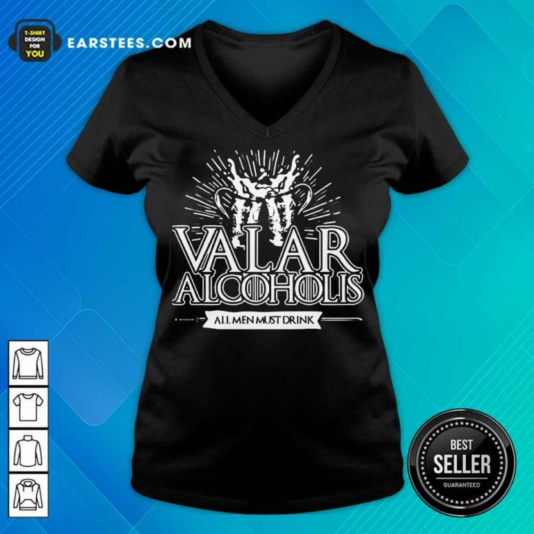 Awesome Valar Alcoholis All Men Must Drink V-neck