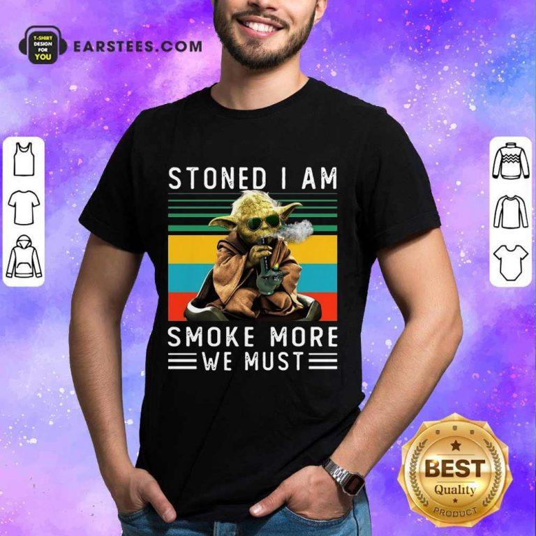 Baby Yoda Stoned I Am Smoke More We Must Vintage Shirt