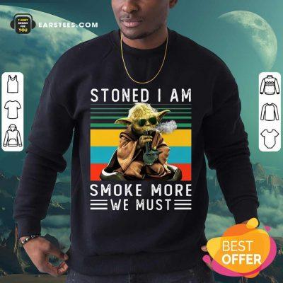 Baby Yoda Stoned I Am Smoke More We Must Vintage Sweatshirt