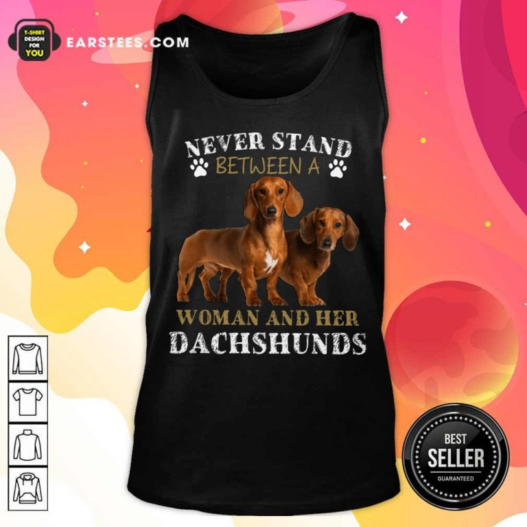 Dachshunds Never Stand Between A Woman And Her Tank Top