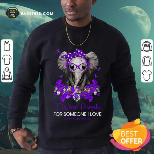 Elephant I Wear Purple For Someone I Love Lupus Awareness Sweatshirt