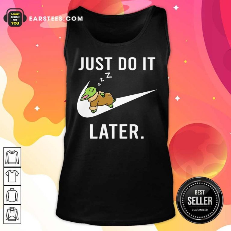 Excellent Baby Yoda Sleep Just Do It Later Tank Top