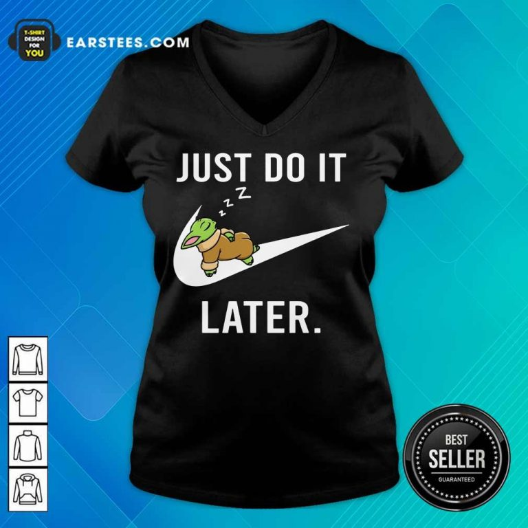Excellent Baby Yoda Sleep Just Do It Later V-Neck