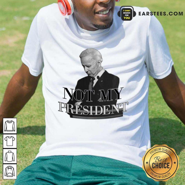 Excellent Biden Not My President Shirt