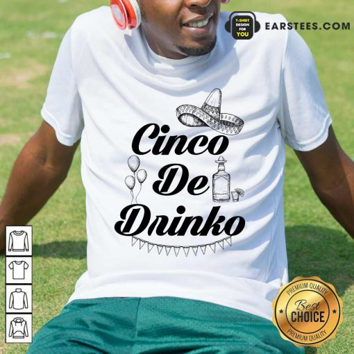 Excellent Cinco De Drinko Tequila Shirt