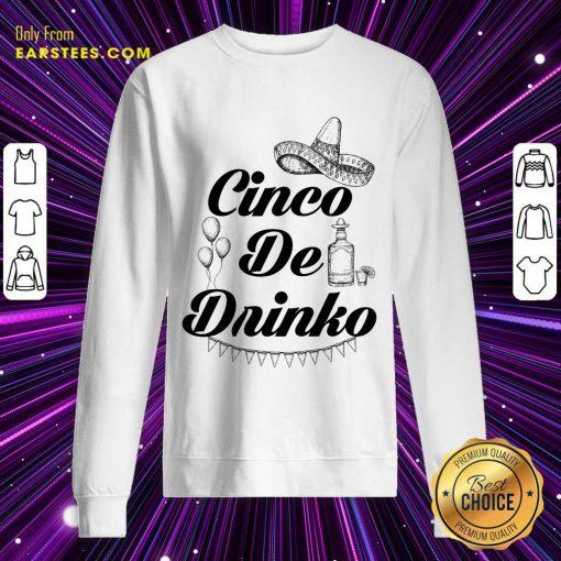 Excellent Cinco De Drinko Tequila Sweatshirt