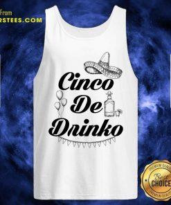 Excellent Cinco De Drinko Tequila Tank Top