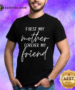 Excellent First My Mother Forever My Friend Shirt