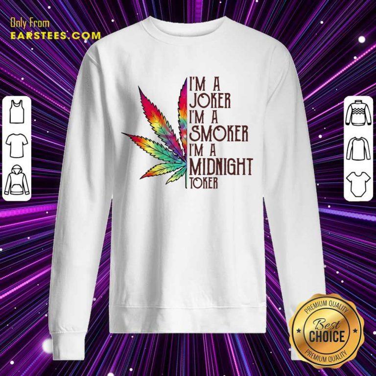 Excellent I'm A Joker I'm A Smoker I'm A Midnight Toker Sweatshirt