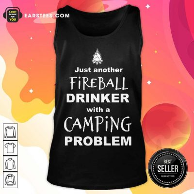 Excellent Just Another Fireball Drinker With A Camping Problem Tank Top