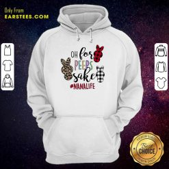 Excellent Rabbit Oh For The Sake Of Nana Life Hoodie