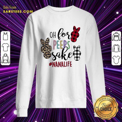 Excellent Rabbit Oh For The Sake Of Nana Life Sweatshirt