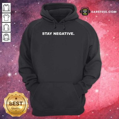 Excellent Stay Negative 2021 Hoodie