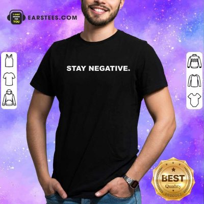 Excellent Stay Negative 2021 Shirt
