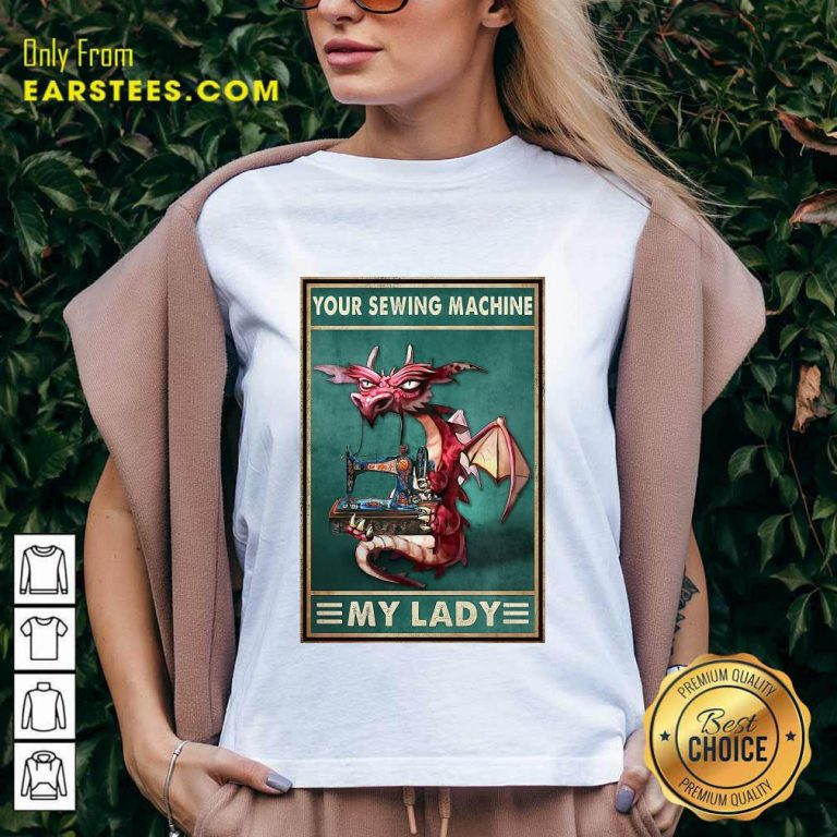Excellent Your Sewing Machine My Lady Poster V-Neck