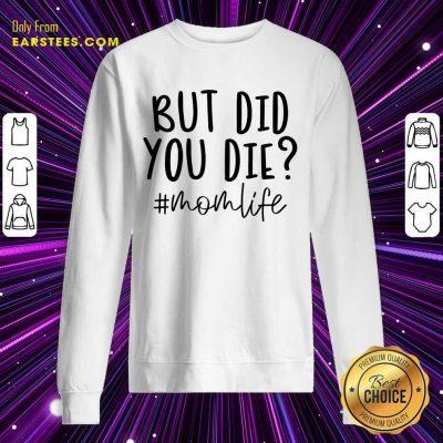 Fantastic But Did You Die Mom Life Sweatshirt