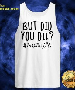 Fantastic But Did You Die Mom Life Tank Top