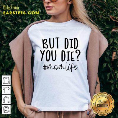Fantastic But Did You Die Mom Life V-neck