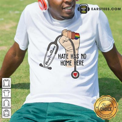 Fantastic Nurse Practitioner Hate Has No Home Here Shirt