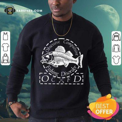 Fantastic Obsessive Compulsive Fishing Disorder OCFD Sweatshirt