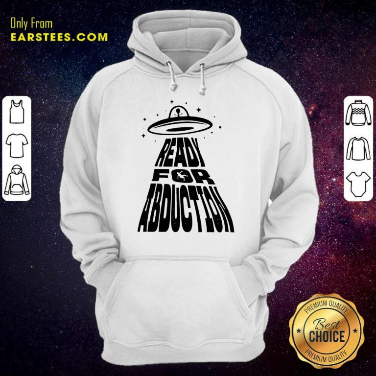 Fantastic Ready For Abduction Hoodie