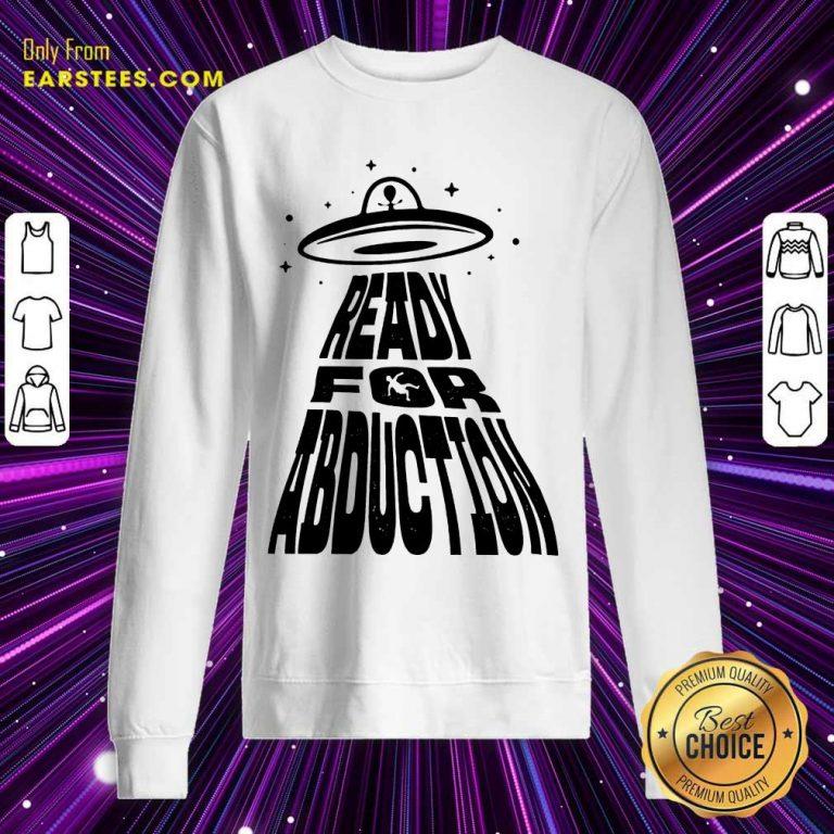 Fantastic Ready For Abduction Sweatshirt